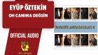 Eyüp Öztekin - Oh Canıma Değsin - ( Official Audio )