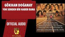 Gökhan Doğanay - Yok Senden Bir Haber Bana - ( Official Audio )