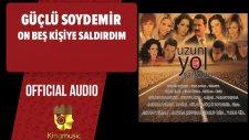 Güçlü Soydemir - On Beş Kişiye Saldırdım - ( Official Audio )
