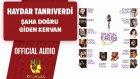 Haydar Tanrıverdi - Şaha Doğru Giden Kervan - ( Official Audio )