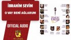 İbrahim Sevim - O Vay Beni Ağlarum - ( Official Audio )