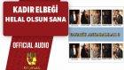Kadir Elbeği - Helal Olsun Sana - ( Official Audio )