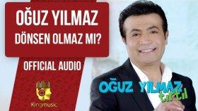 Oğuz Yılmaz - Dönsen Olmaz Mı ? - ( Official Audio )