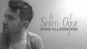 Selim Oğur - Bana Ellerini Ver
