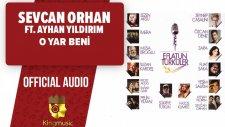 Sevcan Orhan Ft. Ayhan Yıldırım - O Yar Beni - ( Official Audio )