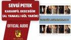 Sevgi Petek - Karanfil Ekeceğim (Al Yanaklı Gül Yarim) - ( Official Audio )