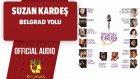 Suzan Kardeş - Belgrad Yolu - ( Official Audio )