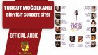 Turgut Moğolkanlı - Bir Yiğit Gurbete Gitse - ( Official Audio )