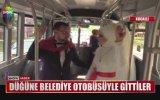 Düğüne Belediye Otobüsü İle Giden Gelin Damat