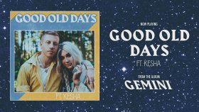 Macklemore - Kesha - Good Old Days