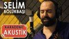 Selim Bölükbaşı - Gel Sesume (Karadeniz Akustik)