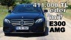 Test - Mercedes E300 AMG | 411.000 TL eder mi?