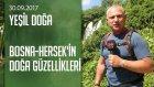 Bosna-Hersek'in Doğa Güzellikleri - Yeşil Doğa 30.09.2017 Cumartesi