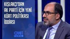 Turan Kışlakçı'dan  AK Parti için yeni Kürt politikası iddiası