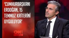 ' Cumhurbaşkanı Erdoğan, 15 Temmuz Kriterini Uyguluyor'