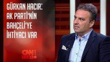 Gürkan Hacır: Ak Parti'nin Bahçeli'ye İhtiyacı Var