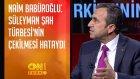 Naim Babüroğlu: Süleyman Şah Türbesi'nin çekilmesi hataydı