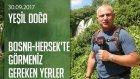 Bosna-Hersek'te Görmeniz Gereken Yerler - Yeşil Doğa 30.09.2017 Cumartesi