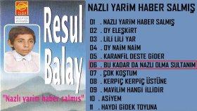 Resul Balay - Bu Kadar da Nazlı Olma Sultanım