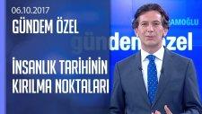 İnsanlık Tarihinin Kırılma Noktaları - Gündem Özel 06.10.2017 Cuma