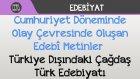 Cumhuriyet Döneminde Olay Çevresinde Oluşan Edebî Metinler - Türkiye Dışındaki Çağdaş Türk Edebiyatı