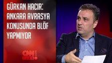 Gürkan Hacır: Ankara, Avrasya Konusunda Blöf Yapmıyor