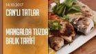 Can Oba'dan Mangalda Tuzda Balık Tarifi - Can'lı Tatlar 14.10.2017 Cumartesi