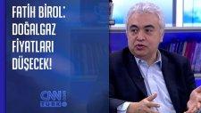 Fatih Birol: Doğalgaz Fiyatları Düşecek!