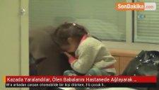 Kazada Yaralandılar, Ölen Babalarını Hastanede Ağlayarak Sayıkladılar