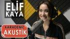 Elif Kaya - Çay Elinden Öteye (Karadeniz Akustik)