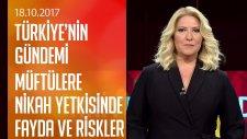 Müftülere Nikah Yetkisinin Faydası ve Riskleri - Türkiye'nin Gündemi 19.10.2017 Çarşamba