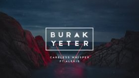 Burak Yeter - Careless Whisper Ft Alexis