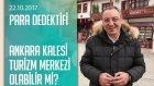 Cem Seymen, Ankara Kalesi'ni Anlattı - Para Dedektifi 23.10.2017 Pazar