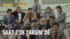 Hababam Sınıfı Tatilde - Saat 2'de Taksim'de