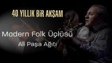 Modern Folk üçlüsü -  Ali Paşa Ağıdı - 40 Yıllık Bir Akşam