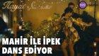 Hayat Şarkısı - Mahir ile İpek Dans Ediyor