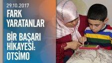 Otizmle Mücadelede Bir Başarı Hikayesi: Otsimo - Fark Yaratanlar 29.10.2017 Pazar
