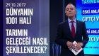 Türkiye'de Tarımın Geleceği Nasıl Şekillenecek? - Dünyanın 1001 Hali 29.10.2017 Pazar