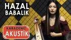 Hazal Babalık  -  Hasta Oldum Derdune