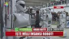 İşte Milli İnsansı Robot!