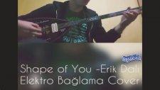 Shape of You & Erik Dalı Gevrektir Elektro Bağlama Cover