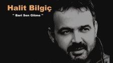 Halit Bilgiç - Bari Sen Gitme - 2017