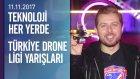 Teknoloji Her Yerde 'Türkiye Drone Ligi' yarışlarına katıldı - 11.11.2017 Cumartesi