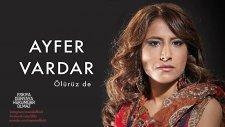 Ayfer Vardar - Ölürüz de (Eşkıya Dünyaya Hükümdar Olmaz)
