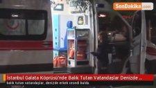 İstanbul Galata Köprüsü'nde Balık Tutan Vatandaşlar Denizde Erkek Cesedi Buldu