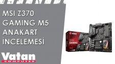 MSI Z370 Gaming M5 Anakart İncelemesi