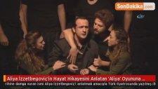 Aliya İzzetbegoviç'in Hayat Hikayesini Anlatan 'Aliya' Oyununa Yoğun İlgi