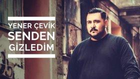 Yener Çevik - Senden Gizledim