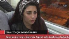 Kaçırılan Üniversiteli Zelal Topçul Bulundu