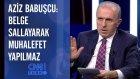 Aziz Babuşcu: Belge Sallayarak Muhalefet Yapılmaz